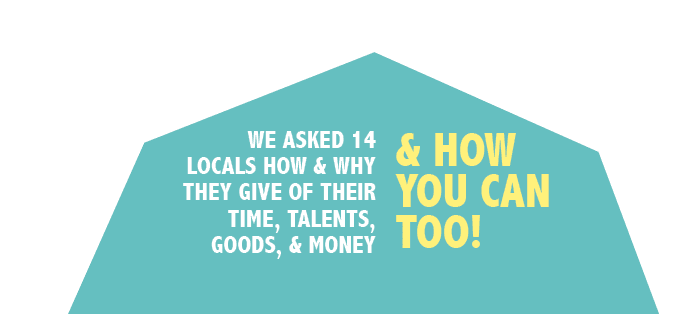 How 14 locals give their time, talents, goods, and money