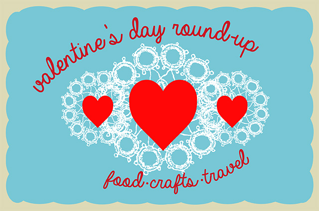 Food, Crafts, and travel for valentine's day